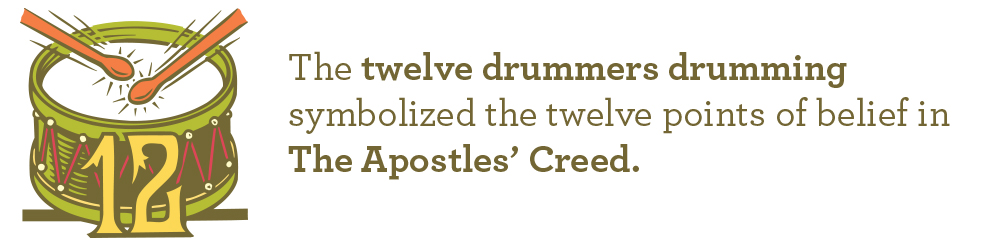 The twelve drummers drumming symbolized the twelve points of  belief in The Apostles' Creed.