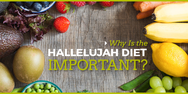 why is the hallelujah diet important